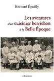 Bernard Epailly - Les aventures d'un cuisinier berrichon à la Belle-Epoque.