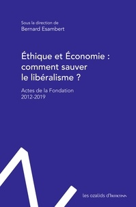 Bernard Esambert - Ethique et Economie : comment sauver le libéralisme ? - Actes de la Fondation 2012-2019.
