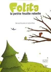 Bernard Escudero et Leticia Rose - Folita - La petite feuille rebelle.