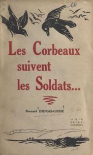 Bernard Esdras-Gosse - Les corbeaux suivent les soldats.