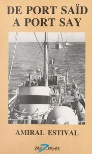Bernard Estival - De port Saïd à port Say.
