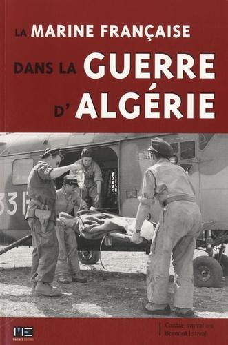 Bernard Estival - La Marine française dans la guerre d'Algérie.