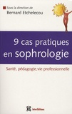 Bernard Etchelecou - 9 cas pratiques en sophrologie - Santé, Pédagogie, Vie professionnelle.