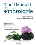Bernard Etchelecou - Grand manuel de sophrologie - Une synthèse des différentes techniques, 100 exercices pratiques, 20 domaines d application.