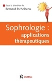 Bernard Etchelecou et Alessandra Balsamo - Sophrologie : applications thérapeutiques.