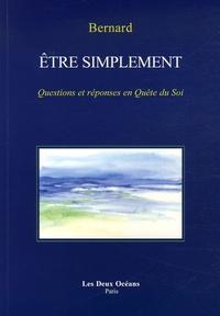 Bernard - Etre simplement - Questions et réponses en Quête du Soi.