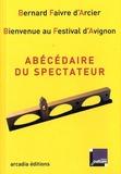 Bernard Faivre d'Arcier - Abécédaire du spectateur - Bienvenue au Festival d'Avignon.