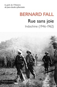 Bernard Fall - Rue sans joie - Indochine (1946-1962).
