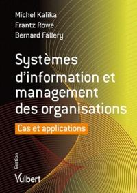 Bernard Fallery et Michel Kalika - Systèmes d'information et management des organisations - Cas et appliactions.