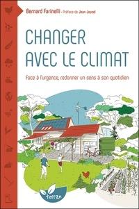 Bernard Farinelli - Changer avec le climat - Face à l'urgence, redonner un sens à son quotidien.