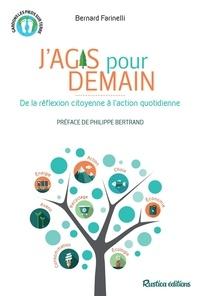 Bernard Farinelli et Philippe Bertrand - J'agis pour demain - De la réflexion citoyenne à l'action quotidienne.