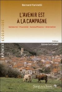 Bernard Farinelli - L'avenir est à la campagne - Solidarité, proximité, autosuffisance, alternative.