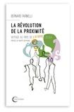 Bernard Farinelli - La révolution de la proximité - Voyage au pays de l'utopie locale.