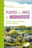 Bernard Farinelli - Planter des haies de biodiversité - Mellifères, fruitières, pourvoyeuses, climatiques, défensives....