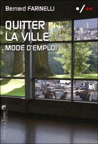 Bernard Farinelli - Quitter la ville, mode d'emploi.