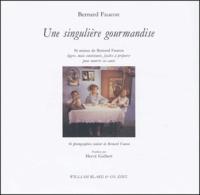 Bernard Faucon - Une singulière gourmandise - 16 menus légers, mais consistants, faciles à préparerpour nourrir ses amis.