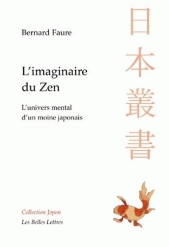 Bernard Faure - L'imaginaire du Zen - L'univers mental d'un moine japonais.