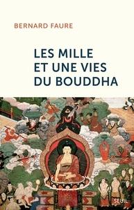 Bernard Faure - Les mille et une vies du Bouddha.