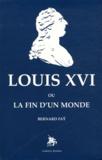 Bernard Faÿ - Louis XVI ou La fin d'un monde.