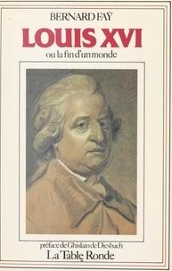 Bernard Faÿ et André Castelot - Louis XVI - Ou La fin d'un monde.