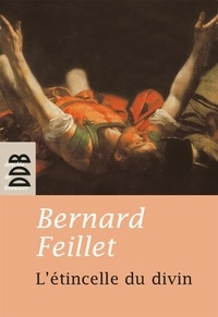 Bernard Feillet - L'étincelle du divin.