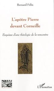 Bernard Félix - L'apôtre Pierre devant Corneille - Esquisse d'une théologie de la rencontre.