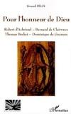 Bernard Félix - Pour l'honneur de Dieu - Robert d'Arbrissel, Bernard de Clairvaux, Thomas Becket, Dominique de Guzman.