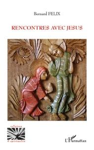 Bernard Félix - Rencontres avec Jésus.