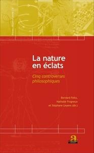 Bernard Feltz et Nathalie Frogneux - La nature en éclats - Cinq controverses philosophiques.