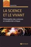 Bernard Feltz - La science et le vivant - Philosophie des sciences et modernité critique.