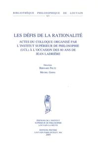 Bernard Feltz et Michel Ghins - Les défis de la rationalité - Actes du colloque organisé par l'Institut supérieur de philosophie (UCL) à l'occasion des 80 ans de Jean Ladrière.