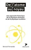 Bernard Fernandez - De l'atome au noyau - Une approche historique de la physique atomique et de la physique nucléaire.