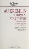 Bernard Féron et Michel Tatu - Au Kremlin comme si vous y étiez : Khrouchtchev, Brejnev, Gorbatchev et les autres sous les feux de la Glasnost.