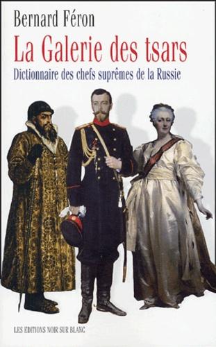 Bernard Féron - La galerie des Tsars - Dictionnaire des chefs suprêmes de la Russie.