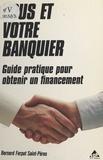 Bernard Ferpot Saint-Pères et Nicolas Coulon - Vous et votre banquier : guide pratique pour obtenir un financement.