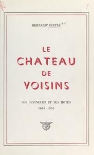 Bernard Fertel - Le château de Voisins - Ses seigneurs et ses hôtes, 1663-1963.