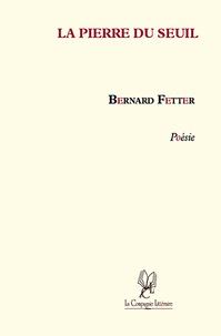 Bernard Fetter - La pierre du seuil.
