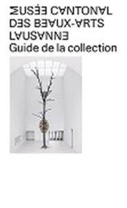 Bernard Fibicher et Catherine Lepdor - Musée cantonal des Beaux-Arts Lausanne - Guide de la collection.