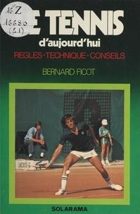 Bernard Ficot et Joël Bordier - Le tennis d'aujourd'hui.