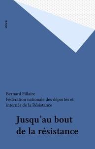 Bernard Fillaire - Jusqu'au bout de la Résistance.