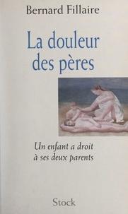 Bernard Fillaire - La douleur des pères - Un enfant a droit à ses deux parents.