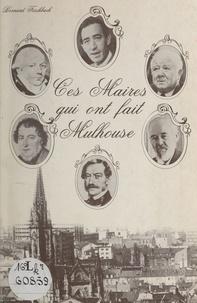 Bernard Fischbach - Ces maires qui ont fait Mulhouse.