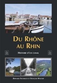 Bernard Fischbach et François Wagner - Du Rhône au Rhin - Histoire d'un canal.