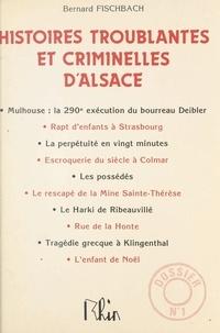Bernard Fischbach - Histoires troublantes et criminelles d'Alsace.