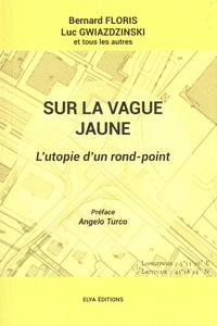 Bernard Floris et Luc Gwiazdzinski - Sur la vague jaune - L'utopie d'un rond-point.