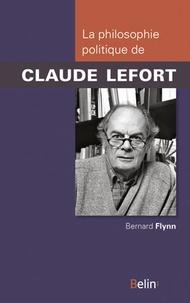 Bernard Flynn - La philosophie politique de Claude Lefort.