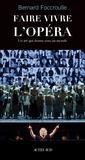 Bernard Foccroulle - Faire vivre l'opéra - Un art qui donne sens au monde.