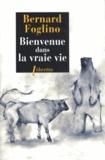 Bernard Foglino - Bienvenue dans la vraie vie.