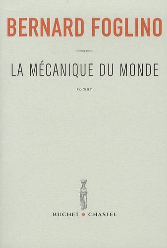 Bernard Foglino - La mécanique du monde.