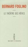 Bernard Foglino - Le théâtre des rêves.